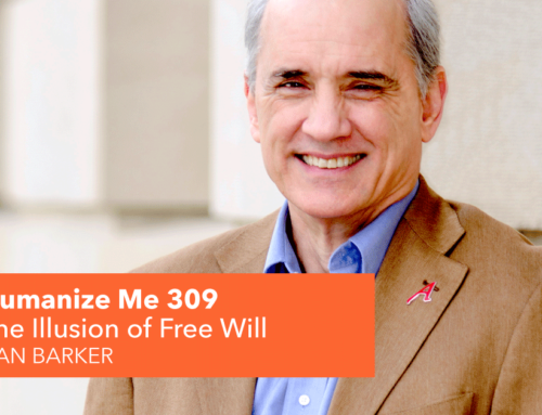 309: Are we really free to make our own choices? with Dan Barker