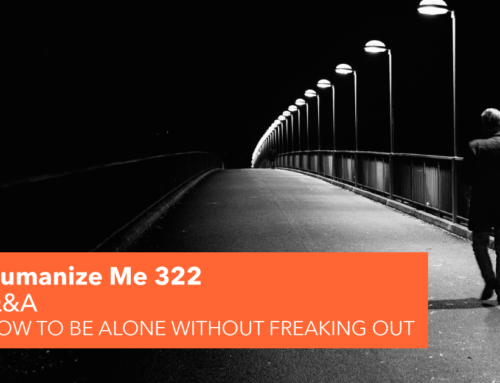 322: How to be alone without freaking out