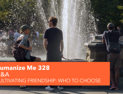 328: Cultivating friendship – who to choose?
