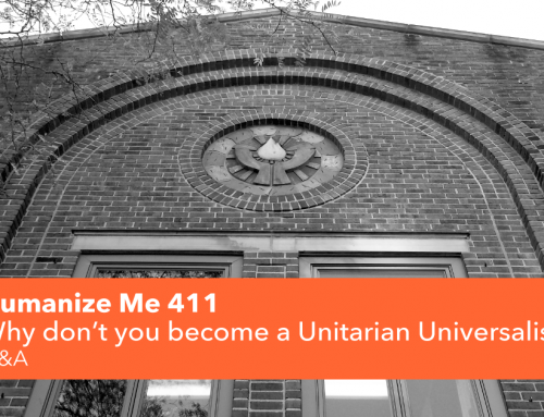 411: Why don't you become a Unitarian Universalist?