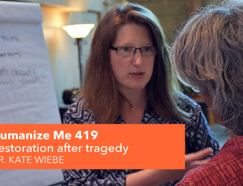 419: Restoration after tragedy, with Dr. Kate Wiebe