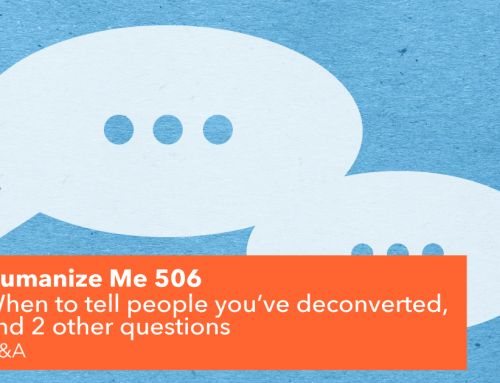 506: When to tell people you've deconverted, and 2 other questions